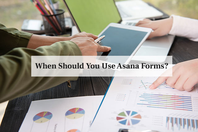 When Should You Use Asana Forms